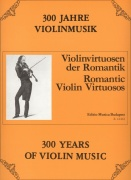 300 Years of Violin Music: ROMANTIC VIOLIN VIRTUOSOS / housle + klavír
