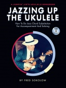 Jazzing Up The Ukulele – How To Do Jazz Chord Substitution For Accompaniment And Soloing (Book/CD)