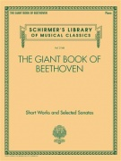 The Giant Book of Beethoven - Short Works and Selected Sonatas