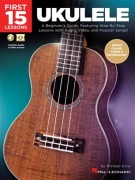 First 15 Lessons - Ukulele - A Beginner's Guide, Featuring Step-By-Step Lessons with Audio, Video, and Popular Songs!