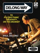 Paul Delong: Delong Way To Polyrhythmic Creativity On The Drumset