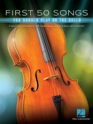First 50 Songs You Should Play on Cello - A Must-Have Collection of Well-Known Songs, Including Many Cello Features