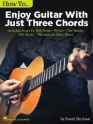 How to Enjoy Guitar with Just Three Chords - Including Songs by Bob Dylan, Weezer, The Beatles, Bob Marley, Nirvana & Many More