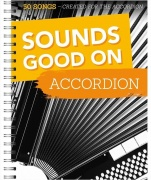 Sounds Good On Accordion: 50 Songs Created - For The Accordion