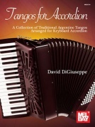 Tangos for Accordion - A Collection of Traditional Argentine Tangos Arranged for Keyboard Accordion